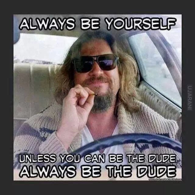 always be the Dude