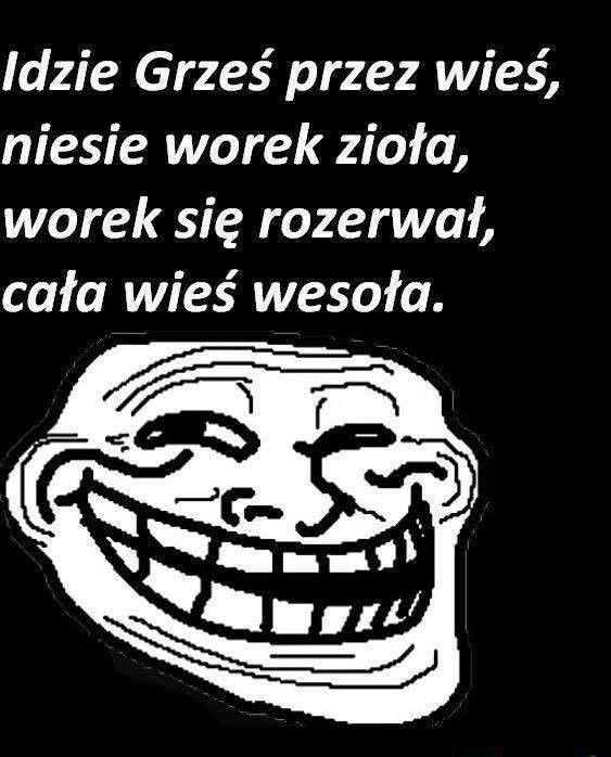 Taki Grześ ;)
