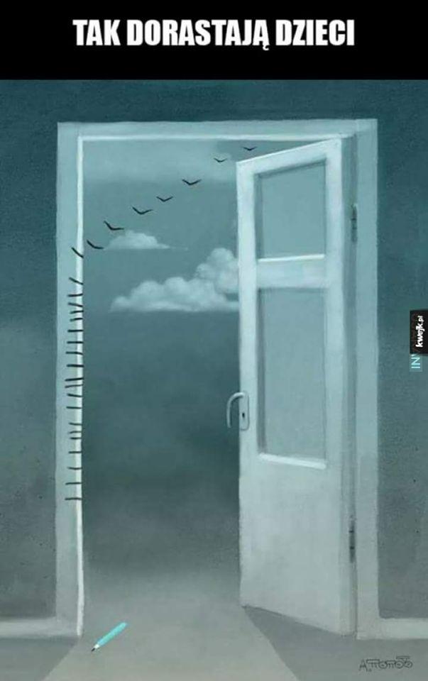 Mamo tylko pamiętaj nie zamykaj drzwi bo jak mi się skrzydła zmęczą to wrócę...